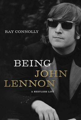 Being John Lennon: A Restless Life - Connolly, Ray