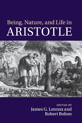 Being, Nature, and Life in Aristotle: Essays in Honor of Allan Gotthelf - Lennox, James G. (Editor), and Bolton, Robert (Editor)