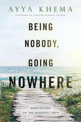 Being Nobody, Going Nowhere: Meditations on the Buddhist Path - Khema, and Fischer, Zoketsu Norman (Foreword by)