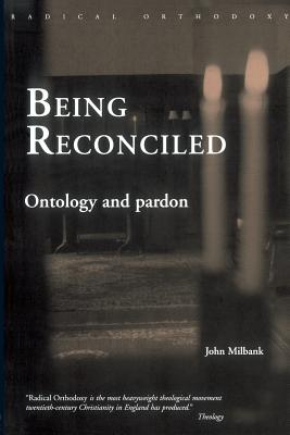 Being Reconciled: Ontology and Pardon - Milbank, John