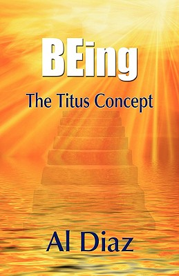 Being the Titus Concept - Diaz, Al, and 1st World Library (Editor), and 1stworld Library (Editor)