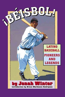 Beisbol: Latino Baseball Pioneers and Legends - Winter, Jonah, and Rodriguez, Bruce Markusen (Introduction by)