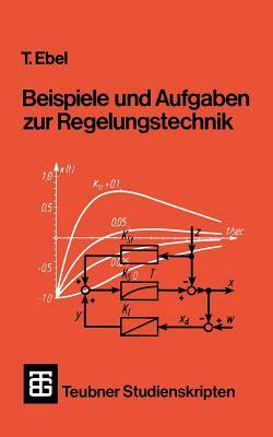 Beispiele Und Aufgaben Zur Regelungstechnik - Ebel, Tjark, and Otto, M (Contributions by), and B÷ttiger, Anneliese (Contributions by)