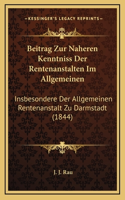 Beitrag Zur Naheren Kenntniss Der Rentenanstalten Im Allgemeinen: Insbesondere Der Allgemeinen Rentenanstalt Zu Darmstadt (1844) - Rau, J J
