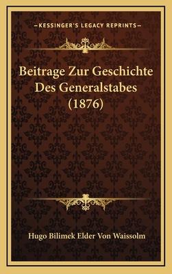 Beitrage Zur Geschichte Des Generalstabes (1876) - Waissolm, Hugo Bilimek Elder Von