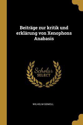 Beitrage Zur Kritik Und Erklarung Von Xenophons Anabasis - Gemoll, Wilhelm
