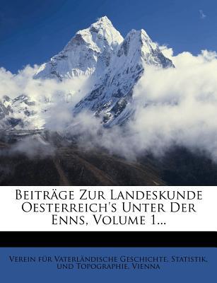 Beitrage Zur Landeskunde Oesterreich's Unter Der Enns. - Verein Fur Vaterlandische Geschichte (Creator)