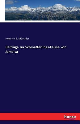 Beitrage Zur Schmetterlings-Fauna Von Jamaica - Moschler, Heinrich B