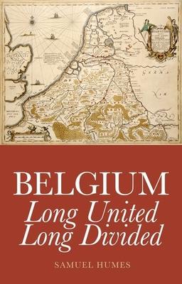 Belgium: Long United, Long Divided - Humes, Samuel