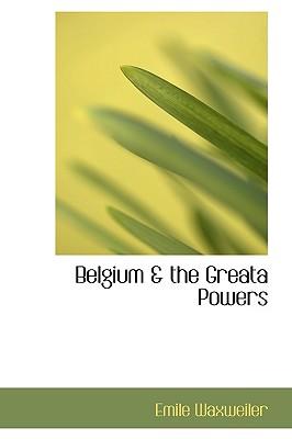 Belgium & the Greata Powers - Waxweiler, Emile