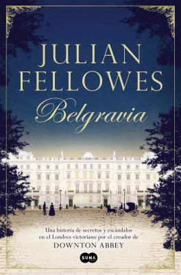 Belgravia /Julian Fellowes's Belgravia - Fellowes, Julian
