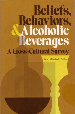 Beliefs, Behaviors, and Alcoholic Beverages: A Cross-Cultural Survey - Marshall, Mac (Editor)