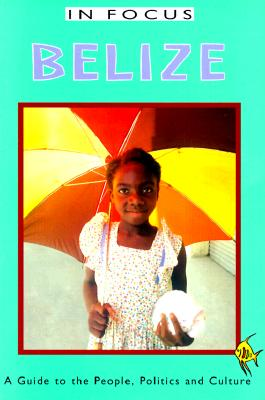 Belize: A Guide to the People, Politics, and Culture - Peedle, Ian