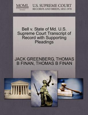 Bell V. State of MD. U.S. Supreme Court Transcript of Record with Supporting Pleadings - Greenberg, Jack, and Finan, Thomas B