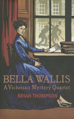 Bella Wallis: A Victorian Mystery Quartet - Thompson, Brian