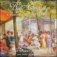 Belle Epoque: A Portrait of Gabriel Fauré - Emily Kilpatrick (piano); Roy Howat (piano)