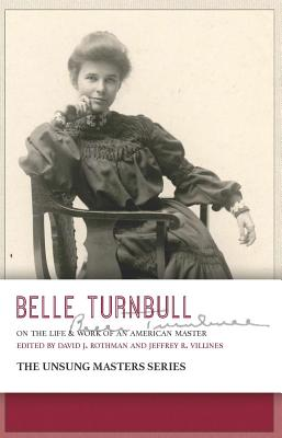 Belle Turnbull: On the Life & Work of an American Master - Rothman, David (Editor), and Villines, Jeffrey (Editor)