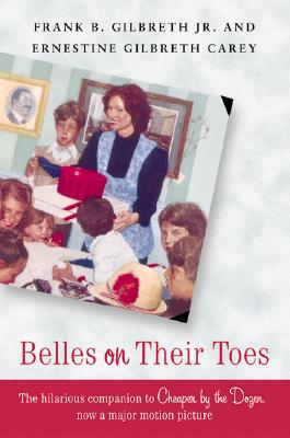 Belles on Their Toes - Gilbreth, Frank B, and Carey, Ernestine Gilbreth
