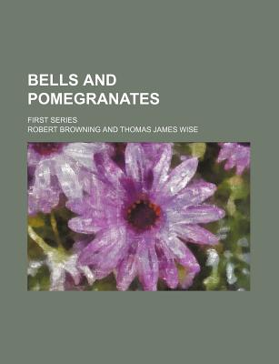 Bells and Pomegranates; First Series - Browning, Robert