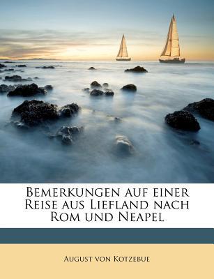 Bemerkungen Auf Einer Reise Aus Liefland Nach ROM Und Neapel - Kotzebue, August Von