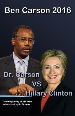 Ben Carson 2016: Dr. Carson Vs Hillary Clinton. - Smith, Trevor, M.D.