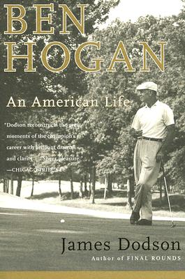 Ben Hogan: An American Life - Dodson, James