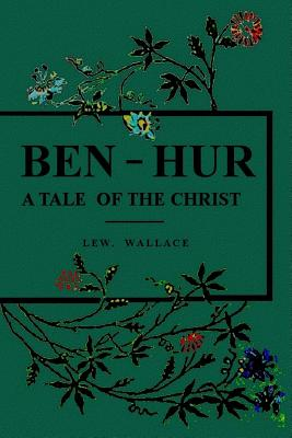 Ben-Hur: A Tale of the Christ - Wallace, Lew