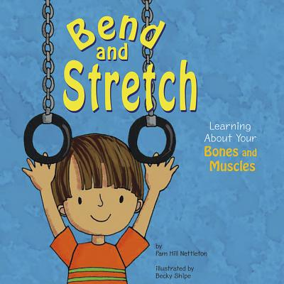 Bend and Stretch: Learning about Your Bones and Muscles - Hill Nettleton, Pamela