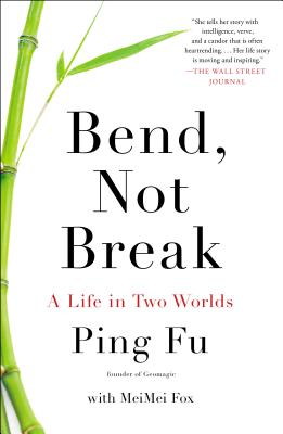 Bend, Not Break: A Life in Two Worlds - Fu, Ping, and Fox, Meimei