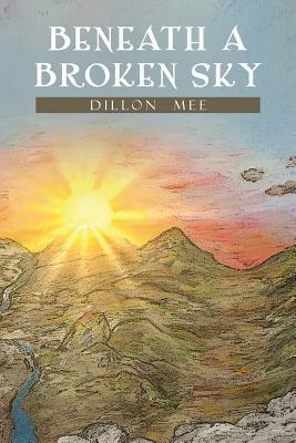 Beneath a Broken Sky - Mee, Dillon