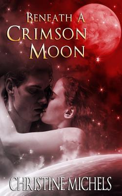 Beneath a Crimson Moon - Michels, Christine