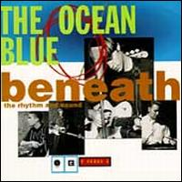 Beneath the Rhythm and Sound - The Ocean Blue