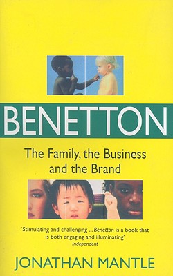 Benetton: The Family, the Business and the Brand - Mantle, Jonathan