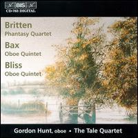 Benjamin Britten: Phantasy Quartet; Sir Arnold Bax, Sir Arthur Bliss: Oboe Quintets - Gordon Hunt (oboe); Tale Quartet