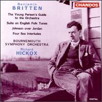 Benjamin Britten: The Young Person's Guide to the Orchestra; Suite on English folk Tunes; Johnson over Jordan - Brendan O'Brien (violin); Celia Craig (horn); Jack Maguire (violin); Bournemouth Sinfonietta; Richard Hickox (conductor)