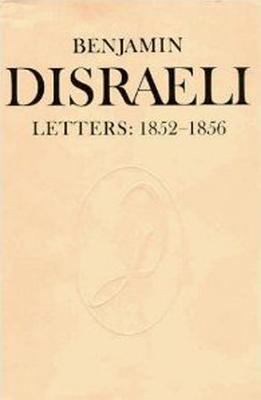 Benjamin Disraeli Letters: 1852-1856 - Disraeli, Benjamin, and Wiebe, M. G. (Editor), and Millar, Mary S. (Editor)
