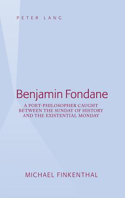 Benjamin Fondane: A Poet-Philosopher Caught Between the Sunday of History and the Existential Monday - Finkenthal, Michael