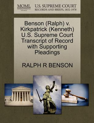 Benson (Ralph) V. Kirkpatrick (Kenneth) U.S. Supreme Court Transcript of Record with Supporting Pleadings - Benson, Ralph R