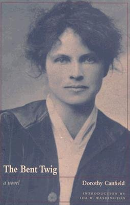 Bent Twig: Dorothy Canfield - Canfield, Dorothy, and Fisher, Dorothy Canfield, and Washington, Ida (Introduction by)