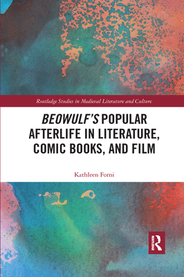 Beowulf's Popular Afterlife in Literature, Comic Books, and Film - Forni, Kathleen