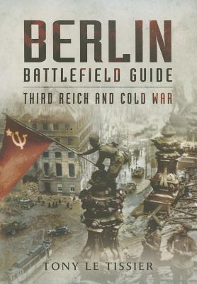 Berlin Battlefield Guide: Third Reich and Cold War - Le Tissier, Tony