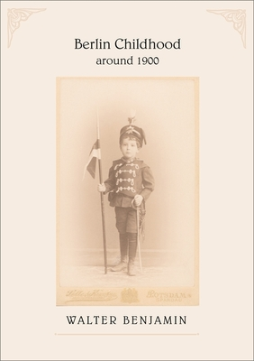 Berlin Childhood Around 1900 - Benjamin, Walter, and Eiland, Howard (Translated by)