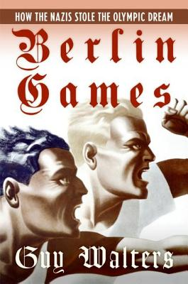Berlin Games: How the Nazis Stole the Olympic Dream - Walters, Guy