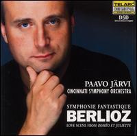 Berlioz: Symphonie fantastique, Op. 14; Love Scene from Roméo et Juliette - Cincinnati Symphony Orchestra; Paavo Järvi (conductor)