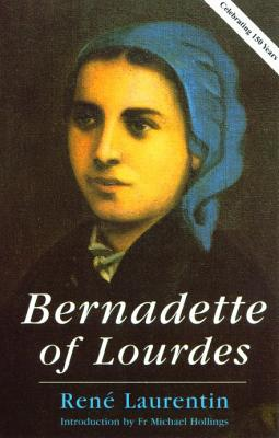 Bernadette of Lourdes: A Life Based on Authenticated Documents - Laurentin, Rene
