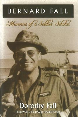 Bernard Fall: Memories of a Soldier-Scholar - Fall, Dorothy, and Halberstam, David (Foreword by)