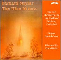 Bernard Naylor: The Nine Motets - Daniel Cook (organ); Girl Choristers of Salisbury Cathedral (girl's choir); Lay Clerks of Westminster Cathedral (choir, chorus)