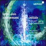 Bernd Alois Zimmermann: Initiale - Lieder und fr�he Kammermusik