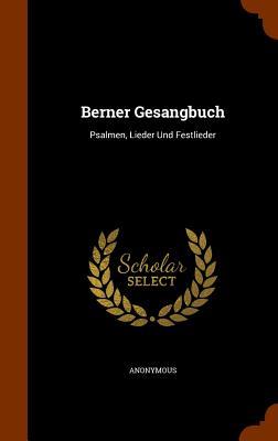 Berner Gesangbuch: Psalmen, Lieder Und Festlieder - Anonymous