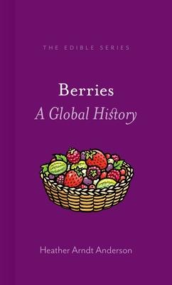 Berries: A Global History - Anderson, Heather Arndt